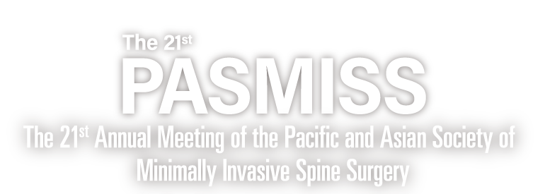 The 21st PASMISS (The 21st Annual Meeting of the Pacific and Asia Society of Minimally Invasive Spine Surgery)